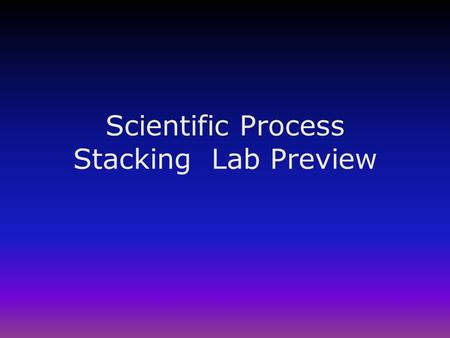 Scientific Process Stacking Lab Preview. Scientific Process Labs in the past were graded on content of the unit, (ex. moon phases). Now labs are graded.