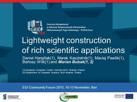 Lightweight construction of rich scientific applications Daniel Harężlak(1), Marek Kasztelnik(1), Maciej Pawlik(1), Bartosz Wilk(1) and Marian Bubak(1,