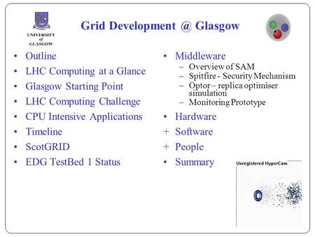 Grid Glasgow Outline LHC Computing at a Glance Glasgow Starting Point LHC Computing Challenge CPU Intensive Applications Timeline ScotGRID.