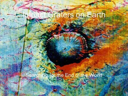 Impact Craters on Earth Searching for the End of the World.