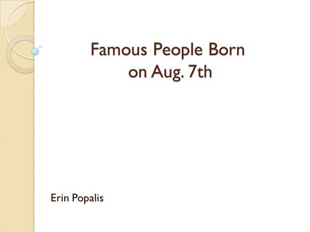 Famous People Born on Aug. 7th Erin Popalis. Billie Burke (Aug. 7,1884- May 14, 1970)