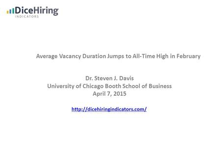 Average Vacancy Duration Jumps to All-Time High in February Dr. Steven J. Davis University of Chicago Booth School of Business April 7, 2015