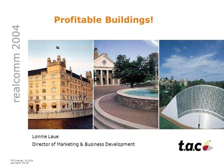 TAC Overview, 01/2004 Copyright © TAC AB Profitable Buildings! realcomm 2004 Lonnie Laue Director of Marketing & Business Development.