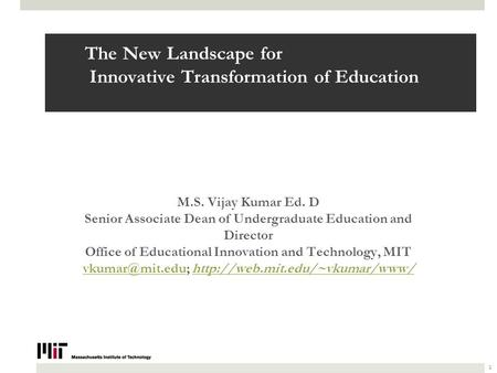 The New Landscape for Innovative Transformation of Education M.S. Vijay Kumar Ed. D Senior Associate Dean of Undergraduate Education and Director Office.