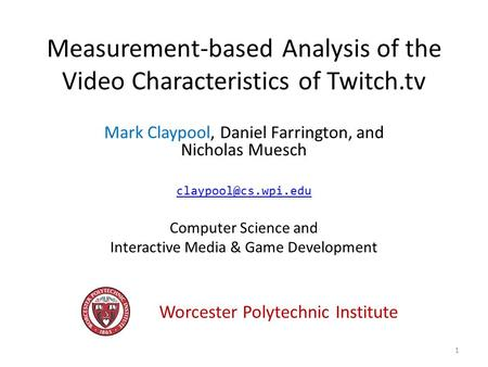 Measurement-based Analysis of the Video Characteristics of Twitch.tv Mark Claypool, Daniel Farrington, and Nicholas Muesch Computer.