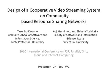 Design of a Cooperative Video Streaming System on Community based Resource Sharing Networks 2010 International Conference on P2P, Parallel, Grid, Cloud.