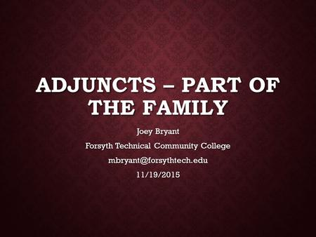 ADJUNCTS – PART OF THE FAMILY Joey Bryant Forsyth Technical Community College