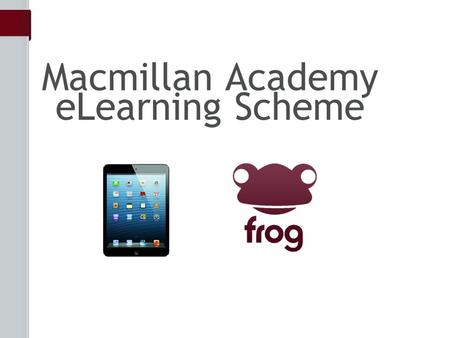Macmillan Academy eLearning Scheme. eLearning Introduction Mr Stott What is eLearning?Mr King How does the scheme work? Mr Stephenson Questions Introduction.