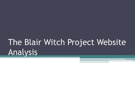 The Blair Witch Project Website Analysis. The Enter Page Before the homepage of the official website is established, the audience are presented with a.