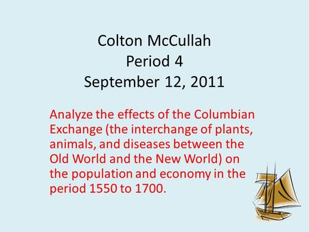 Colton McCullah Period 4 September 12, 2011 Analyze the effects of the Columbian Exchange (the interchange of plants, animals, and diseases between the.