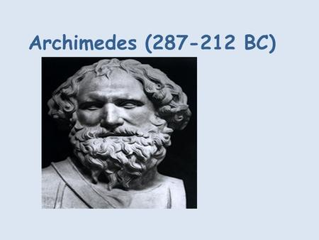 Archimedes (287-212 BC). Archimedes was a famous mathematician and engineer who dedicated his entire life in research and invention. It was his experiments.