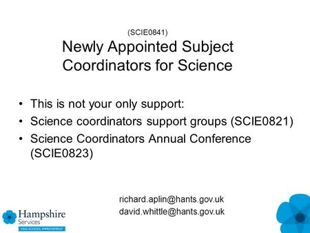 (SCIE0841) Newly Appointed Subject Coordinators for Science This is not your only support: Science coordinators support groups (SCIE0821) Science Coordinators.