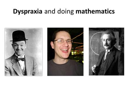 Dyspraxia and doing mathematics. Dyspraxia is... a specific learning difficulty that affects the brain's ability to plan sequences of movement. a condition.