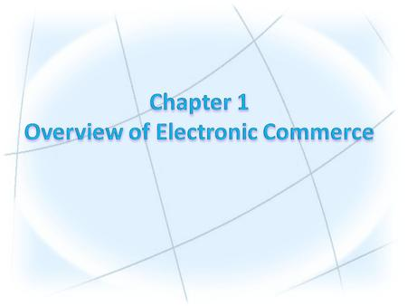 1.Define electronic commerce (EC) and describe its various categories. 2.Describe and discuss the content and framework of EC. 3.Describe the major types.