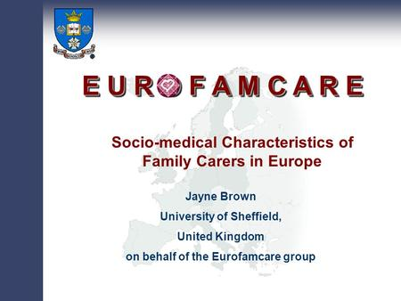 "Core Group Pan- European Network ""Services for Supporting Family Carers of Elderly People in Europe: Characteristics, Coverage and Usage"" E U R O F A M."
