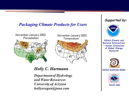 Packaging Climate Products for Users Holly C. Hartmann Department of Hydrology and Water Resources University of Arizona NOAA CLIMAS-RISA.