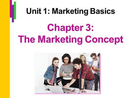 Chapter 3: The Marketing Concept Unit 1: Marketing Basics.