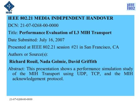 21-07-0268-00-0000 IEEE 802.21 MEDIA INDEPENDENT HANDOVER DCN: 21-07-0268-00-0000 Title: Performance Evaluation of L3 MIH Transport Date Submitted: July.
