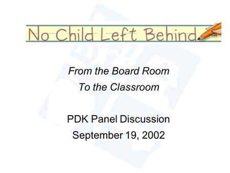 From the Board Room To the Classroom PDK Panel Discussion September 19, 2002.