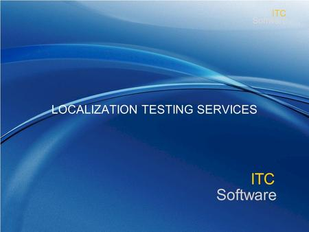 Www.itcsoftware.com ITC Software ITC LOCALIZATION TESTING SERVICES.