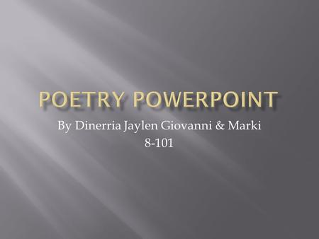 By Dinerria Jaylen Giovanni & Marki 8-101.  Some of the earliest poetry is believed to have been performed as songs and prayers. Poetry was made for.