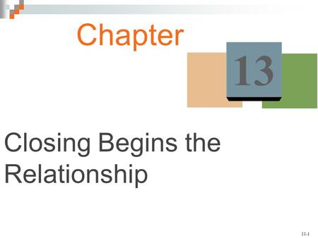 13-1 Closing Begins the Relationship Chapter 13. 13-2 Reading Buying Signals A buying signal is anything that a prospect says or does to indicate that.