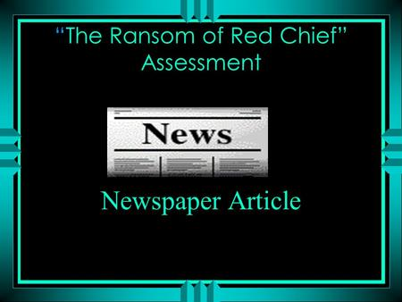 """The Ransom of Red Chief"" Assessment Newspaper Article."