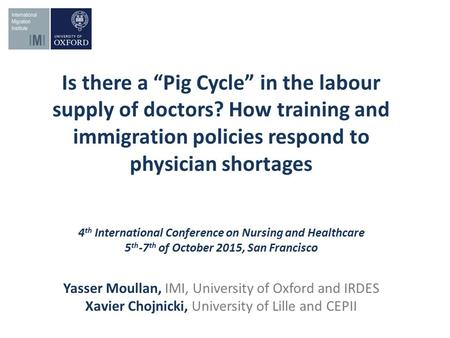 "Is there a ""Pig Cycle"" in the labour supply of doctors? How training and immigration policies respond to physician shortages 4 th International Conference."