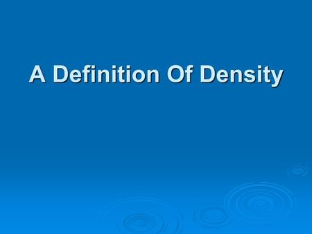 A Definition Of Density. Some Definitions In order to understand density you need to know what mass and volume are. Mass is the amount of matter in an.