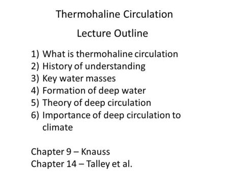 Thermohaline Circulation Lecture Outline 1)What is thermohaline circulation 2)History of understanding 3)Key water masses 4)Formation of deep water 5)Theory.