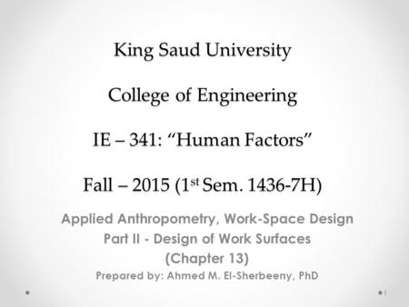 "King Saud University College of Engineering IE – 341: ""Human Factors"" Fall – 2015 (1 st Sem. 1436-7H) Applied Anthropometry, Work-Space Design Part II."