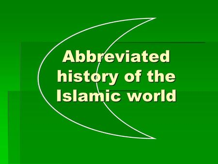 Abbreviated history of the Islamic world. -6000: Adam & Hawa.