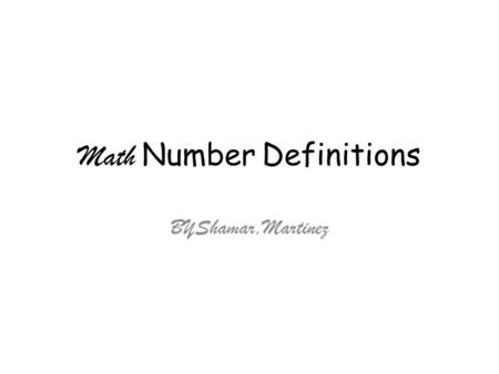 Math Number Definitions BYShamar,Martinez. Integers A whole number; a number that is not a fraction.