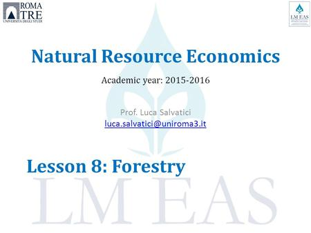 Natural Resource Economics Academic year: 2015-2016 Prof. Luca Salvatici Lesson 8: Forestry.
