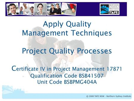 BSBPMG404A Apply Quality Management Techniques Apply Quality Management Techniques Project Quality Processes C ertificate IV in Project Management 17871.