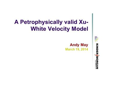 A Petrophysically valid Xu- White Velocity Model Andy May March 19, 2014.