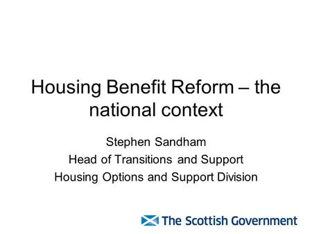 Housing Benefit Reform – the national context Stephen Sandham Head of Transitions and Support Housing Options and Support Division.