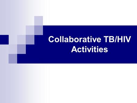 Collaborative TB/HIV Activities. Collaborative TB/HIV activities A.To establish the mechanisms for collaboration B.To decrease the burden of TB in PLWHA.
