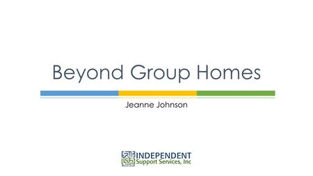 Jeanne Johnson Beyond Group Homes.  Funding Sources  Housing Subsidy  Based on the Division of Housing and Community Renewal Standards  30% of the.