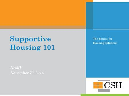 The Source for Housing Solutions Supportive Housing 101 NAMI November 7 th 2015.