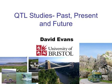 QTL Studies- Past, Present and Future David Evans.