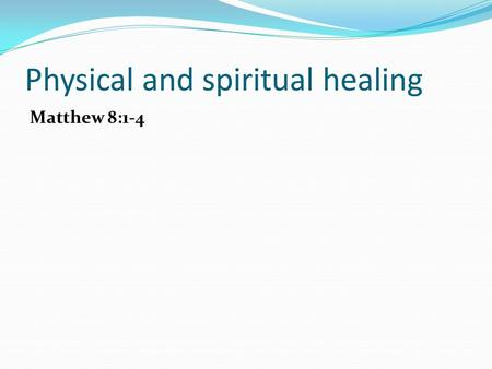 Physical and spiritual healing Matthew 8:1-4. Physical and spiritual healing.