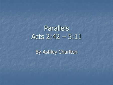Parallels Acts 2:42 – 5:11 By Ashley Charlton. Healing of Beggars Acts 3:1-10; 4:7b Introduction: 1-3 Introduction: 1-3 Conflict/Delay: 4-6a Conflict/Delay: