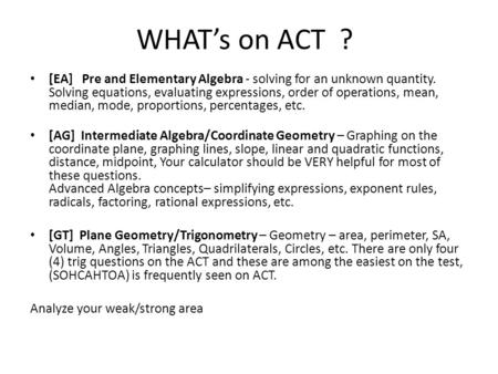 WHAT's on ACT ? [EA] Pre and Elementary Algebra - solving for an unknown quantity. Solving equations, evaluating expressions, order of operations, mean,