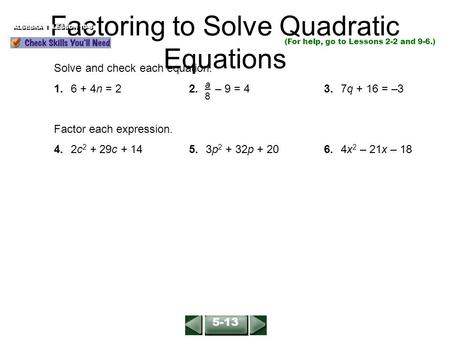 Factoring to Solve Quadratic Equations ALGEBRA 1 LESSON 10-5 (For help, go to Lessons 2-2 and 9-6.) Solve and check each equation. 1.6 + 4n = 22. – 9 =