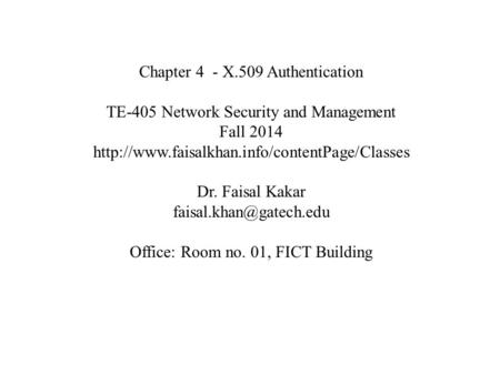 Chapter 4 - X.509 Authentication TE-405 Network Security and Management Fall 2014  Dr. Faisal Kakar