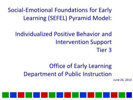 Social-Emotional Foundations for Early Learning (SEFEL) Pyramid Model: Individualized Positive Behavior and Intervention Support Tier 3 Office of Early.