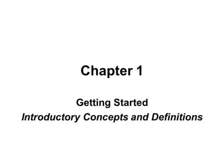 Chapter 1 Getting Started Introductory Concepts and Definitions.