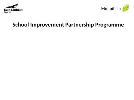 School Improvement Partnership Programme Midlothian.