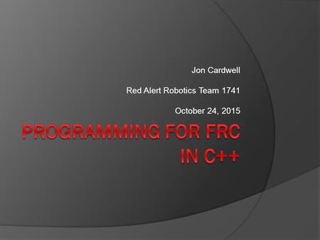 Jon Cardwell Red Alert Robotics Team 1741 October 24, 2015.